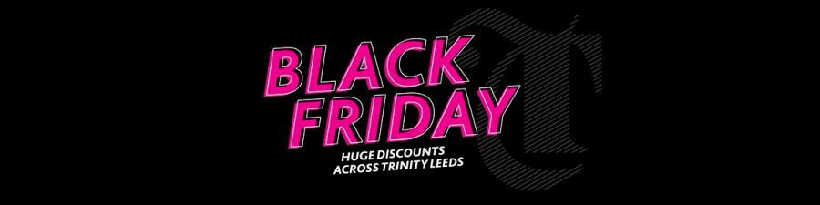 Black Friday Trinity Leeds
